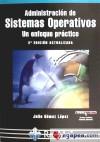 ADMINISTRACIÓN DE SISTEMAS OPERATIVOS. UN ENFOQUE PRÁCTICO.: GÓMEZ LÓPEZ, JULIO
