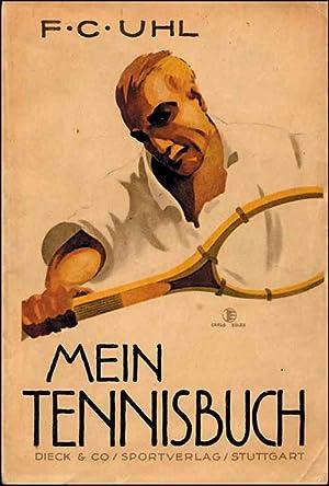 """Mein Tennisbuch. Ein Wegweiser für alle Freunde des �weißen Sports"""".: Uhl, F.C."""