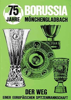 75 Jahre Borussia Mönchengladbach. Der Weg einer europäischen Spitzenmannschaft.: ...