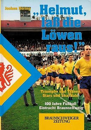 """Helmut laß die Löwen raus!"""". Triumphe und Tränen, Stars und Skandale. 100 ..."""