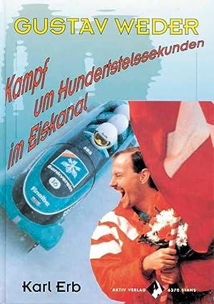 Gustav Weder. Kampf um Hundertstelsekunden im Eiskanal.: Weder, Gustav, - Erb,Karl