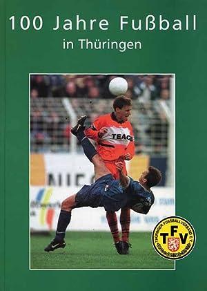 100 Jahre Fußball in Thüringen: Thüringer Fußballverband, (Hg)