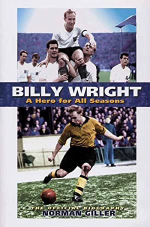 Billy Wright - A Hero Of All Seasons.: Wright - Giller, Norman
