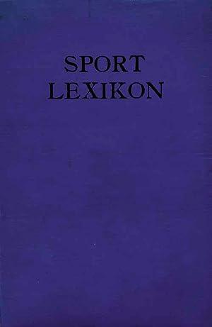 Sportlexikon. Nachschlagewerk über alle Arten des Sportes unter besonderer Berü...