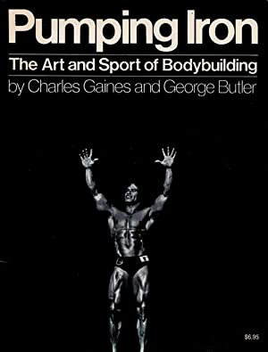 Pumping Iron. The Art and Sport of: Bodybuilding - Gaines,