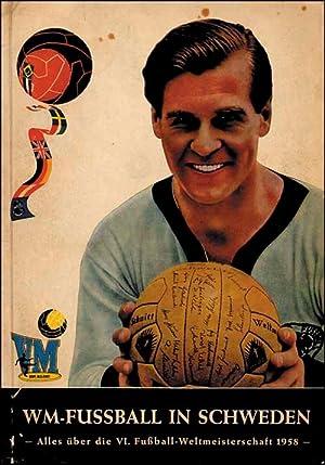 WM-Fußball in Schweden. Alles über die VI.Fußball-Weltmeisterschaft 1958.: Bahr, ...