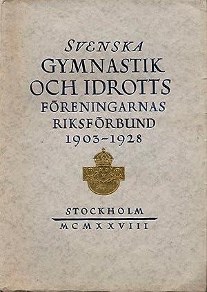 Svenska Gymnastik och Idrottsforeningarnas Riksforbund 1903 - 1928. En Minnesskrift.: Bredberg/...