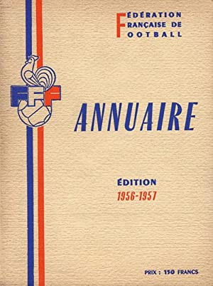 Annuaire de la Féderation Francaise de Football Association. Édition 1956-1957.: ...