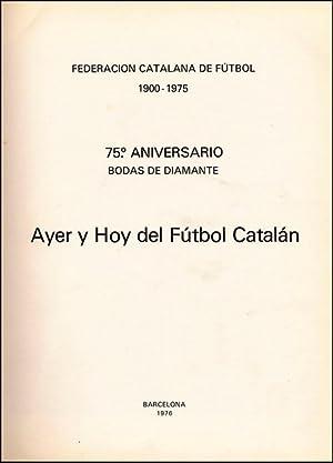 Ayer y Hoy del Fútbol Catalán. 75. Aniversario de la Federacion Catalana de Futbol ...