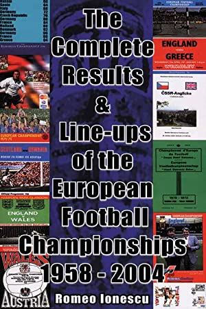 The Complete Results & Line Ups of the European Football Championships 1958-2004.: Ionescu, ...