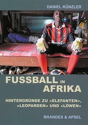 Fußball in Afrika: Hintergründe zu »Elefanten«, »Leoparden«: Künzler, Daniel