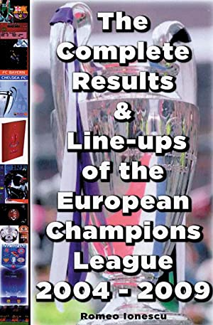 The Complete Results & Line-Ups Of The European Champions League 2004-2009: Ionescu, Romeo
