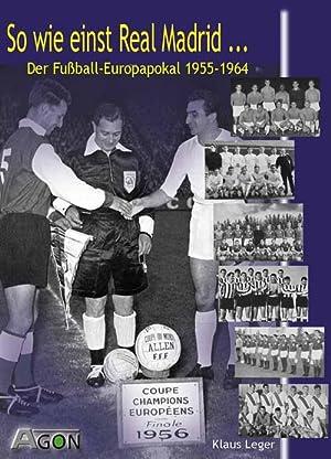 So wie einst Real Madrid -Der Fußball-Europa-Pokal 1955-1964: Leger, Klaus