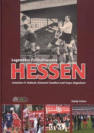 Legendäre Vereine: Hessen - Zwischen FC Alsbach, Eintracht Frankfurt und Tuspo Ziegenhain: ...