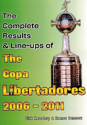 The Complete Results & Line Ups of Copa Libertadores 2006-2011: Ionescu / Karsdorp