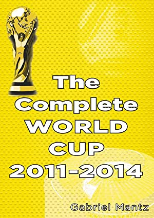 The Complete World Cup 2011-2014: Mantz, Gabriel