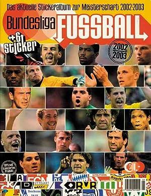 Bundesliga Fußball. Das aktuelle Stickeralbum zur Meisterschaft 2002/03.: ...