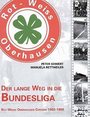 Der lange Weg in die Bundesliga - Rot-Weiß-Oberhausen Chronik 1902-1969.: Oberhausen - ...