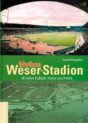 Mythos Weser-Stadion - 80 Jahre Fußball, Kultur und Politik.: Bremen - Klingebiel, Harald