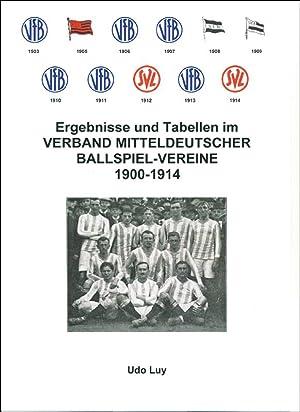 Ergebnisse und Tabellen im Verband Mitteldeutscher Ballspiel-Vereine 1900-1914 - Neuauflage 2015: ...