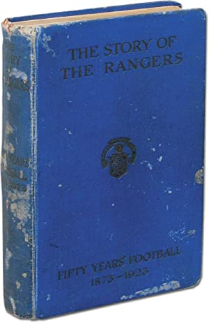 The Story of the Rangers. Fifty years' Football 1873-1923.