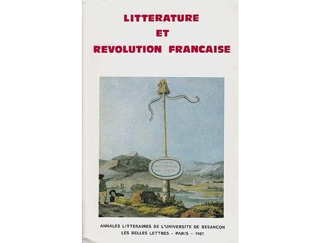 Litterature et Revolution Francais. Annales Litteraires de l'Universite de Besancon les belles lettres. Paris 1987. Vol. 18. In französischer Sprache
