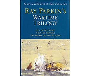 Ray Parkin?s Wartime Trilogy. Out of the Smoke. Into the Smother. The Sword and the Blossom. In e...