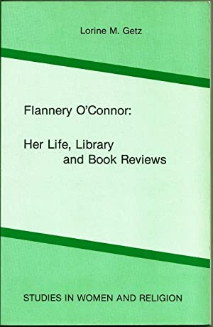 FLANNERY O'CONNOR: HER LIFE, LIBRARY AND BOOK REVIEWS