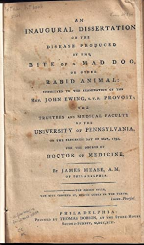 AN INAUGURAL DISSERTATION ON THE DISEASE PRODUCED BY THE BITE OF A MAD DOG, OR OTHER RABID ANIMAL.