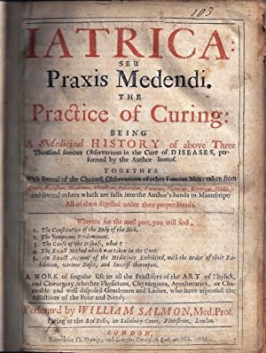 IATRICA: SEU PRAXIS MEDENDI. THE PRACTICE OF CURING BEING A MEDICINAL HISTORY OF MANY FAMOUS OBSE...