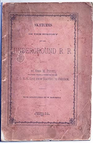 SKETCHES IN THE HISTORY OF THE UNDERGROUND RAILROAD, COMPRISING MANY THRILLING INCIDENTS OF THE E...