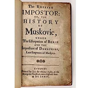THE RUSSIAN IMPOSTOR: OR, THE HISTORY OF MUSKOVIE, Under The Usurpation of Boris and the Impostur...