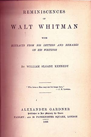 REMINISCENCES OF WALT WHITMAN WITH EXTRACTS FROM HIS LETTERS AND REMARKS ON HIS WRITINGS