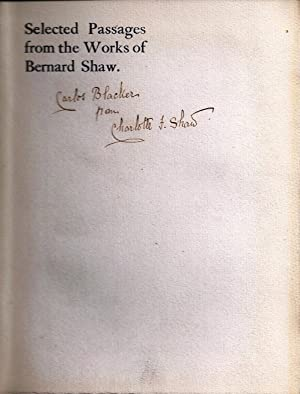 SELECTED PASSAGES FROM THE WORKS OF BERNARD SHAW. Chosen by Charlotte F. Shaw