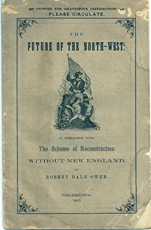 THE FUTURE OF THE NORTH-WEST: IN CONNECTION WITH THE SCHEME OF RECONSTRUCTION WITHOUT NEW ENGLAND