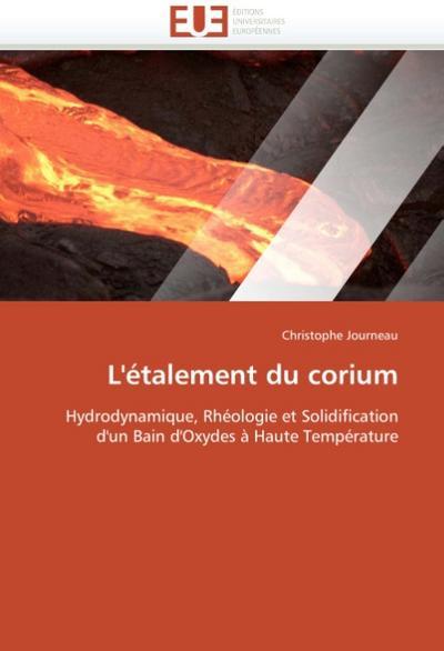 L'étalement du corium : Hydrodynamique, Rhéologie et Solidification d'un Bain d'Oxydes à Haute Température - Christophe Journeau