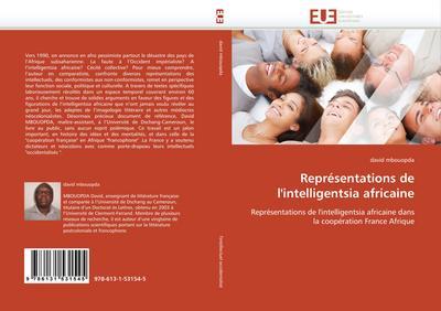 Représentations de l'intelligentsia africaine : Représentations de l'intelligentsia africaine dans la coopération France Afrique - david mbouopda