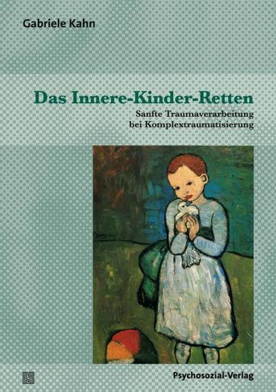 Das Innere-Kinder-Retten : Sanfte Traumaverarbeitung bei Komplextraumatisierung - Gabriele Kahn