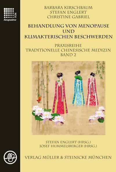 Behandlung von Menopause und klimakterischen Beschwerden : Praxisreihe Traditionelle Chinesische Medizin Band 2 - Barbara Kirschbaum