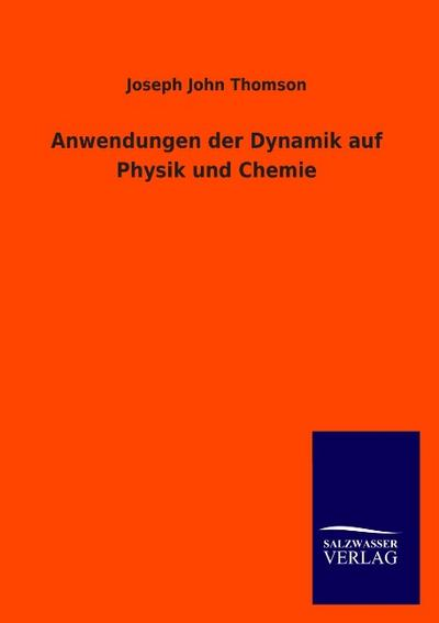 Anwendungen der Dynamik auf Physik und Chemie - Joseph John Thomson