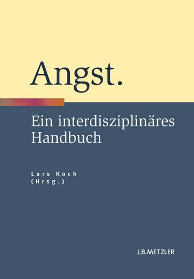 Angst : Ein interdisziplinäres Handbuch: Lars Koch