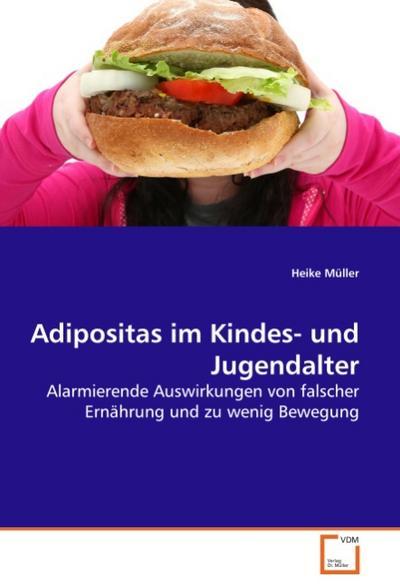Adipositas im Kindes- und Jugendalter : Alarmierende Auswirkungen von falscher Ernährung und zu wenig Bewegung - Heike Müller