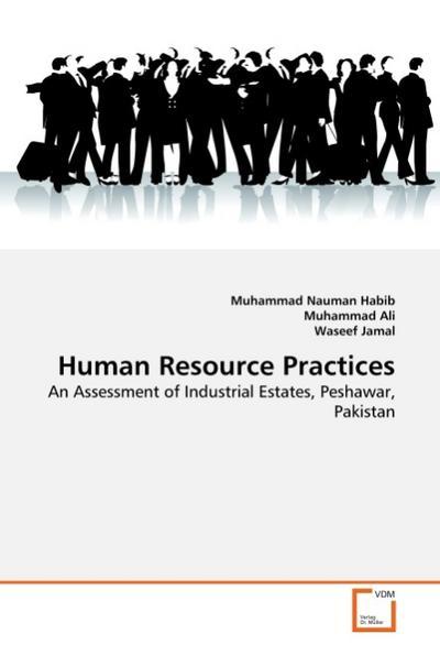 Human Resource Practices : An Assessment of Industrial Estates, Peshawar, Pakistan - Muhammad Nauman Habib