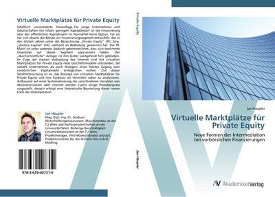 9783639407310 - Jan Häupler: Virtuelle Marktplätze für Private Equity: Neue Formen der Intermediation bei vorbörslichen Finanzierungen (Paperback) - Buch