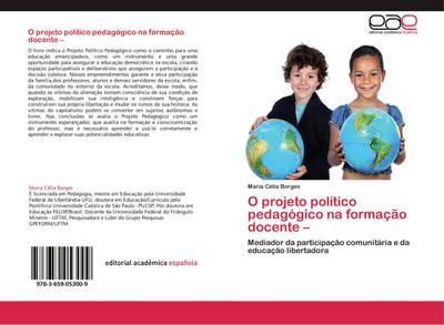 O projeto político pedagógico na formação docente - : Mediador da participação comunitária e da educação libertadora - Maria Célia Borges