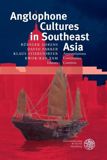 Anglophone Cultures in Southeast Asia : Appropriations, Continuities, Contexts - Rüdiger Ahrens