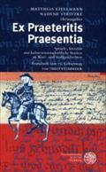Ex Praeteritis Praesentia : Sprach-, literatur- und kulturwissenschaftliche Studien zu Wort- und Stoffgeschichten - Matthias Eitelmann