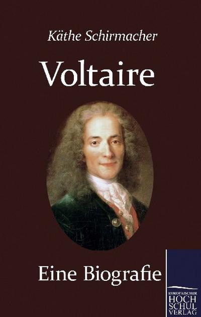 Voltaire. Eine Biografie - Kaethe Dr. Schirmacher