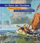 Im Bann der Nordsee, Der See- und Landschaftsmaler Poppe Folkerts (1875-1949) : Retrospektive. Katalog zur Ausstellung im Ostfriesischen Landesmuseum Emden, 2009/2010 - Annette Kanzenbach