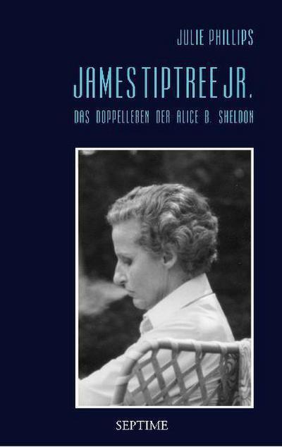 James Tiptree Jr. : Das Doppelleben der Alice B. Sheldon - Julie Phillips